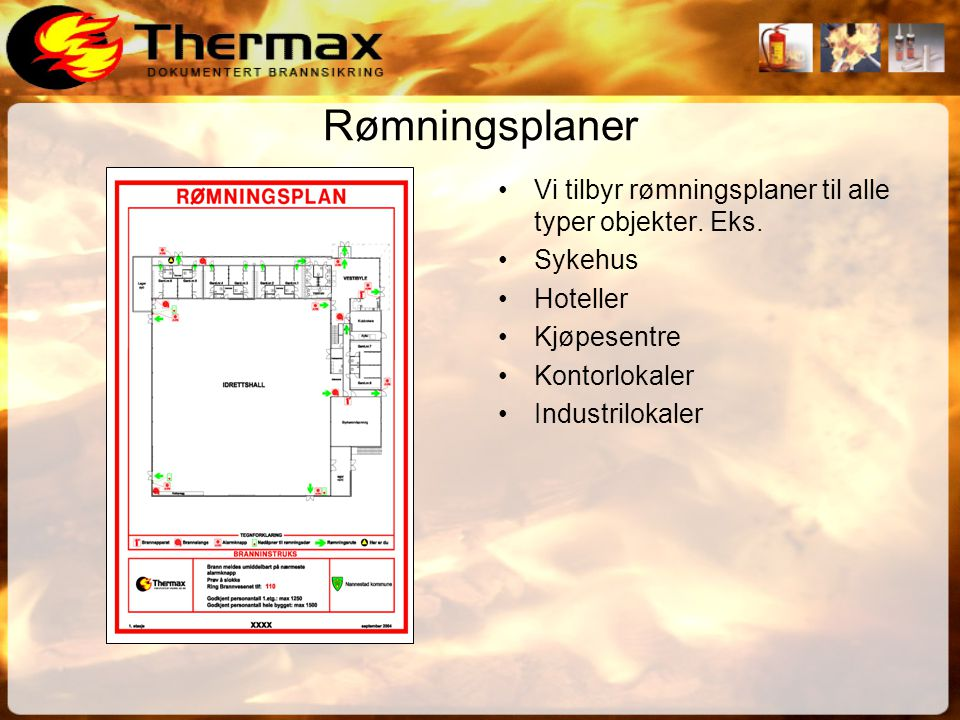 Rømningsplaner Vi tilbyr rømningsplaner til alle typer objekter. Eks.