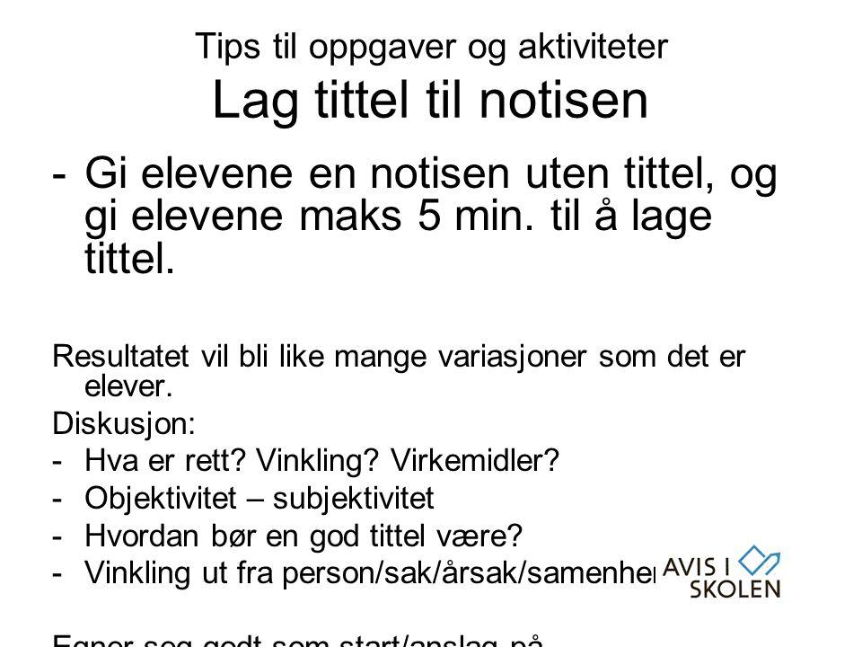 Tips til oppgaver og aktiviteter Lag tittel til notisen