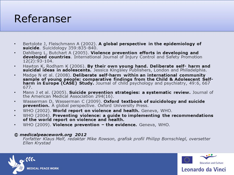 Referanser Bertolote J, Fleischmann A (2002). A global perspective in the epidemiology of suicide. Suicidology 359:835-840.