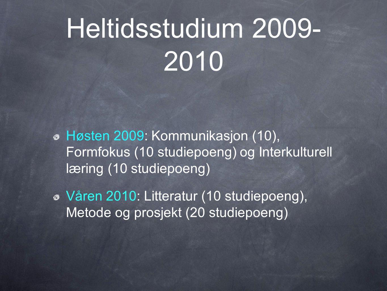 Heltidsstudium 2009-2010 Høsten 2009: Kommunikasjon (10), Formfokus (10 studiepoeng) og Interkulturell læring (10 studiepoeng)