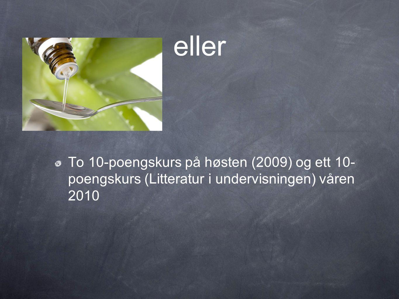 eller To 10-poengskurs på høsten (2009) og ett 10-poengskurs (Litteratur i undervisningen) våren 2010.