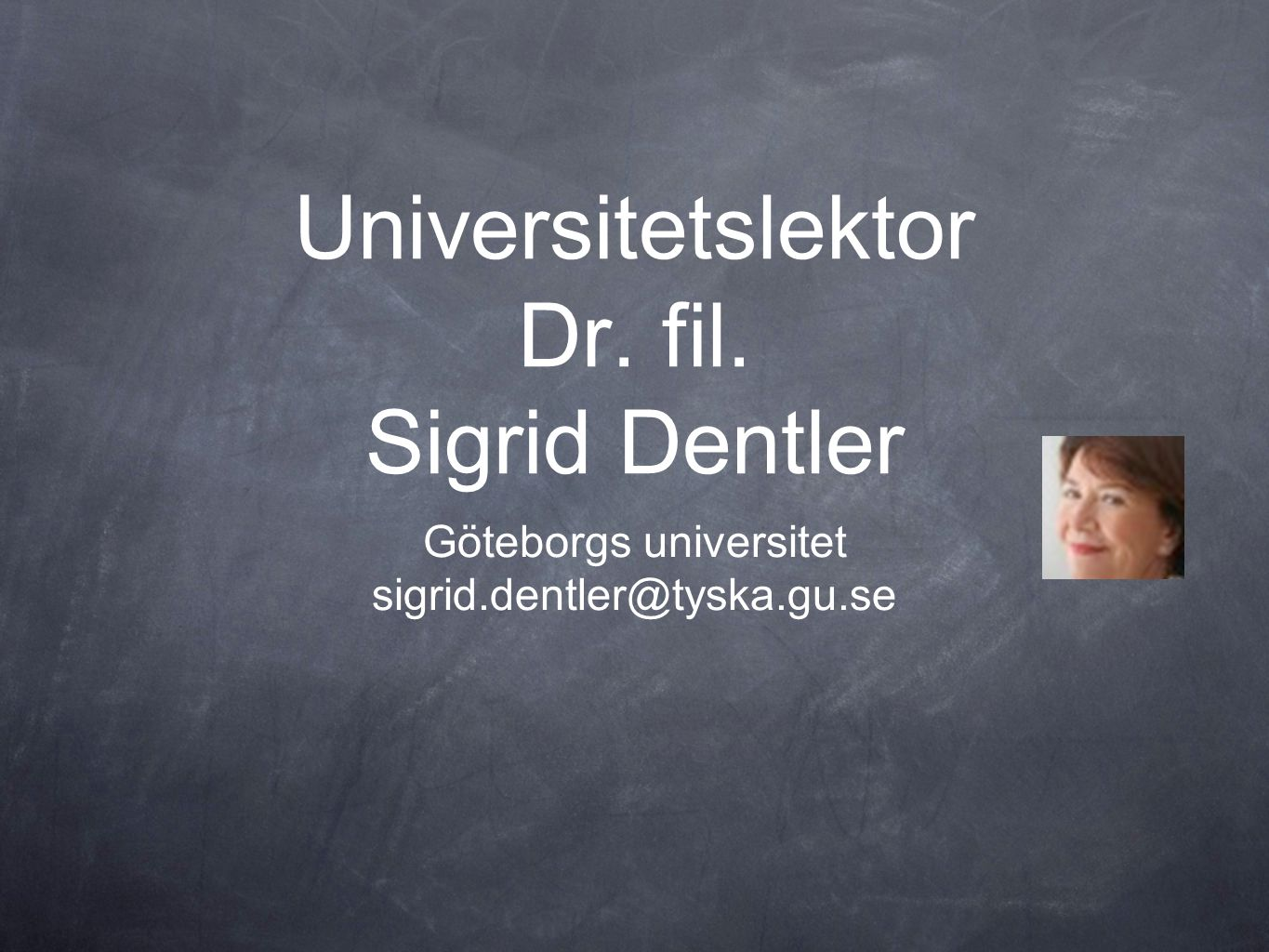 Universitetslektor Dr. fil. Sigrid Dentler