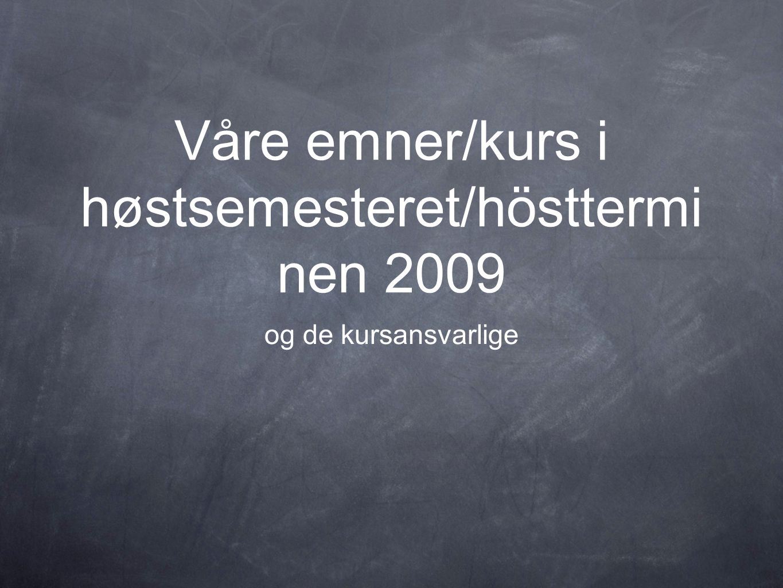 Våre emner/kurs i høstsemesteret/höstterminen 2009