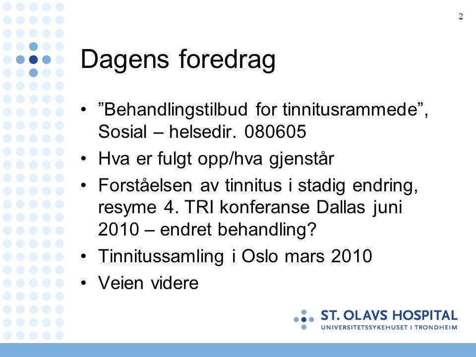 Dagens foredrag Behandlingstilbud for tinnitusrammede , Sosial – helsedir. 080605. Hva er fulgt opp/hva gjenstår.