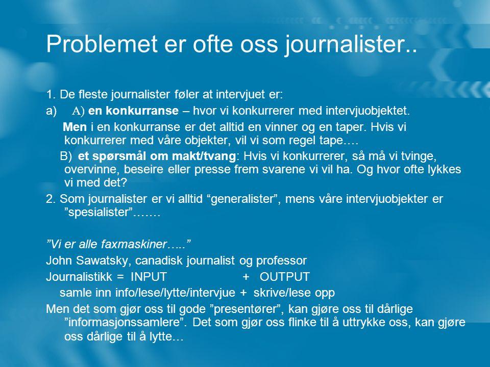 Problemet er ofte oss journalister..