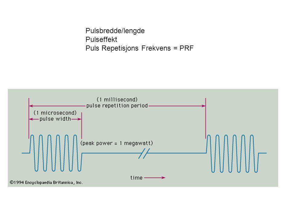 Pulsbredde/lengde Pulseffekt Puls Repetisjons Frekvens = PRF