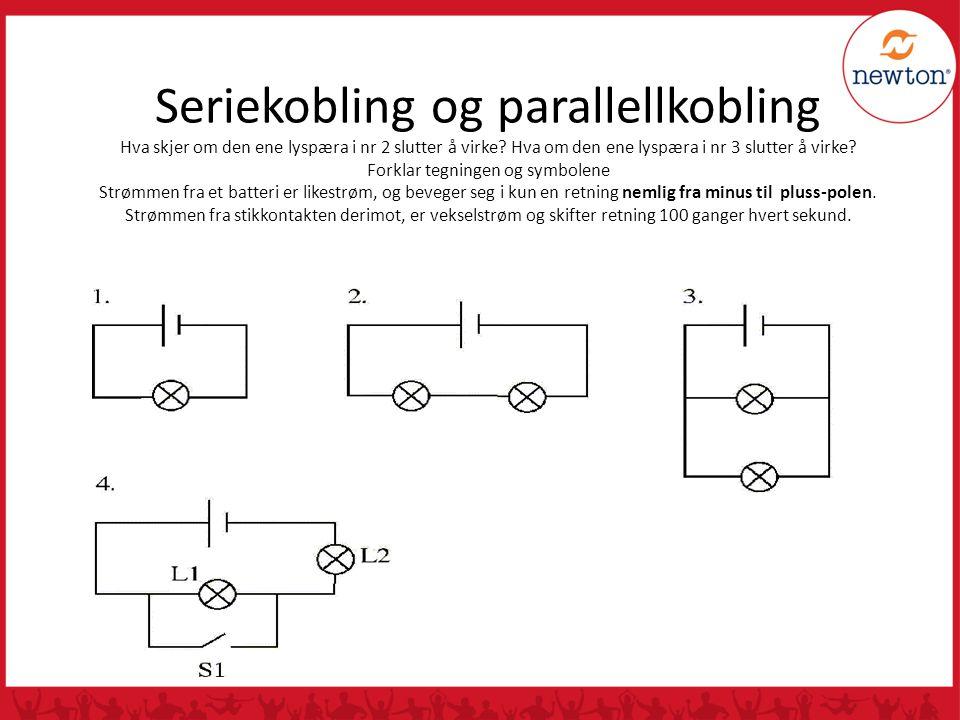 Seriekobling og parallellkobling Hva skjer om den ene lyspæra i nr 2 slutter å virke.