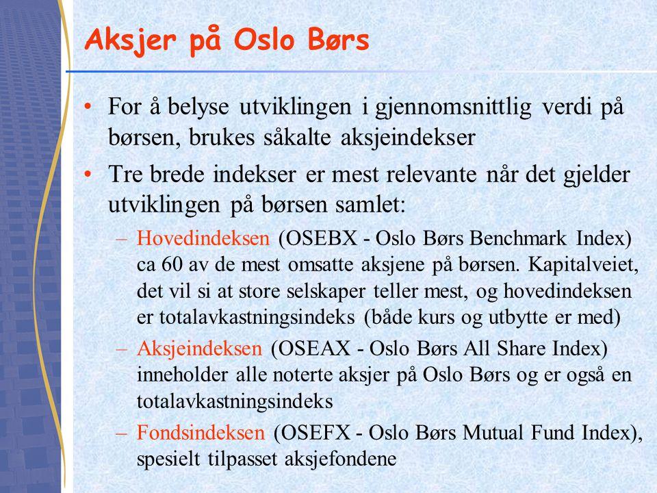 Aksjer på Oslo Børs For å belyse utviklingen i gjennomsnittlig verdi på børsen, brukes såkalte aksjeindekser.