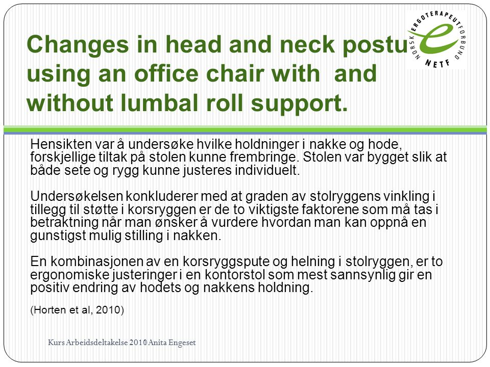 Changes in head and neck posture using an office chair with and without lumbal roll support.