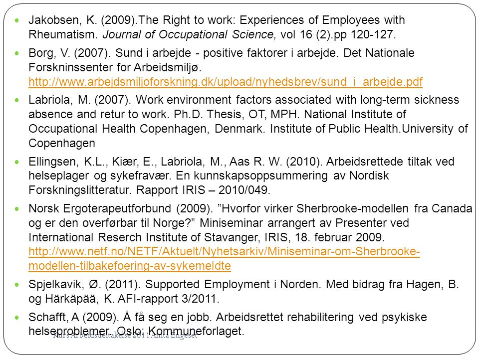 Jakobsen, K. (2009).The Right to work: Experiences of Employees with Rheumatism. Journal of Occupational Science, vol 16 (2).pp 120-127.