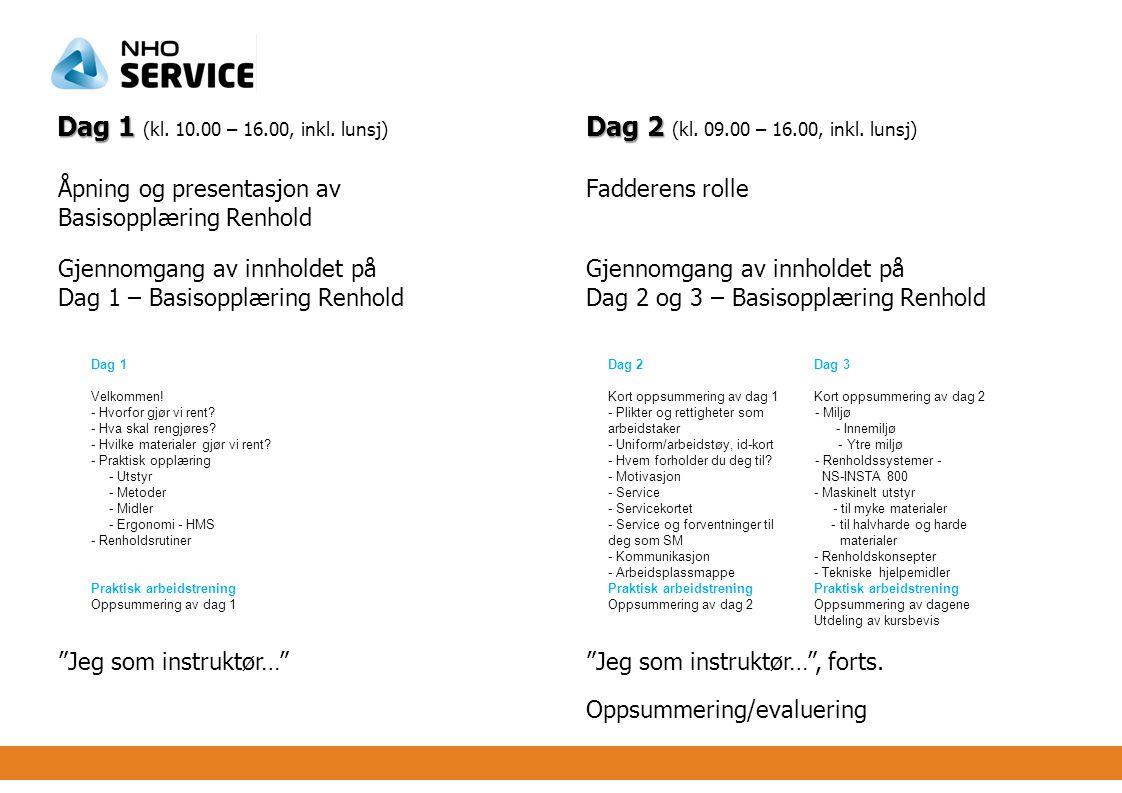 Dag 1 (kl. 10. 00 – 16. 00, inkl. lunsj). Dag 2 (kl. 09. 00 – 16
