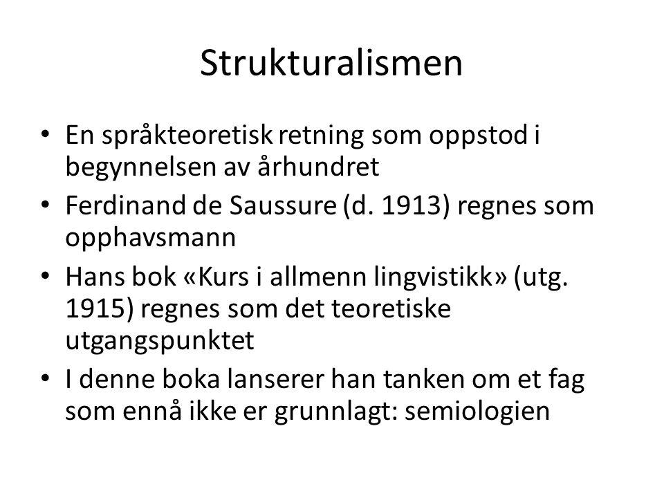 Strukturalismen En språkteoretisk retning som oppstod i begynnelsen av århundret. Ferdinand de Saussure (d. 1913) regnes som opphavsmann.