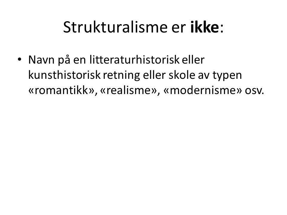 Strukturalisme er ikke: