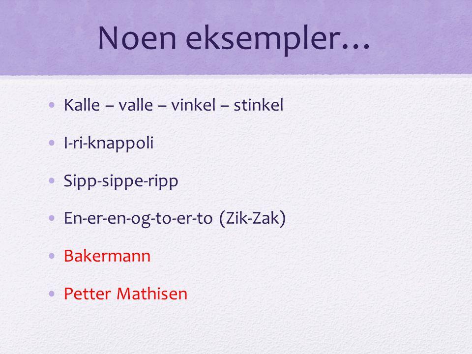 Noen eksempler… Kalle – valle – vinkel – stinkel I-ri-knappoli