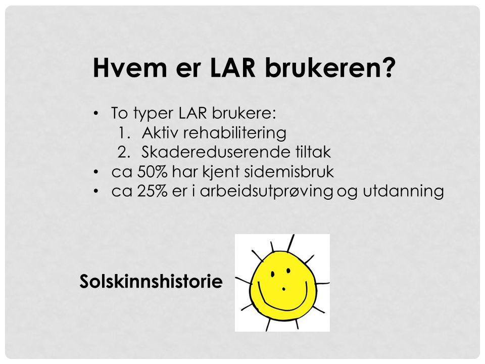Hvem er LAR brukeren Solskinnshistorie To typer LAR brukere: