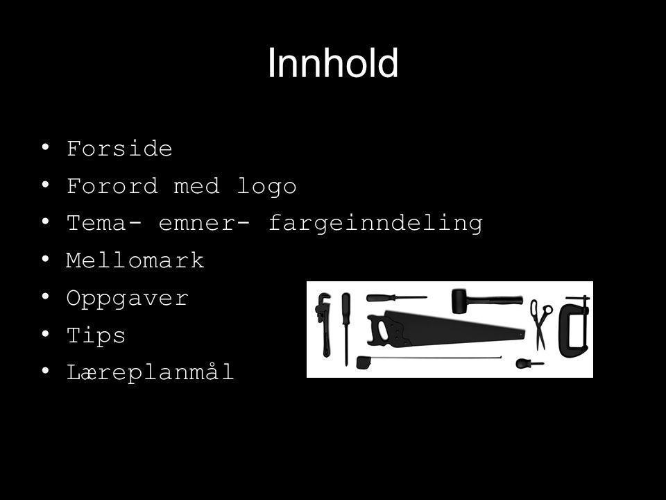 Innhold Forside Forord med logo Tema- emner- fargeinndeling Mellomark