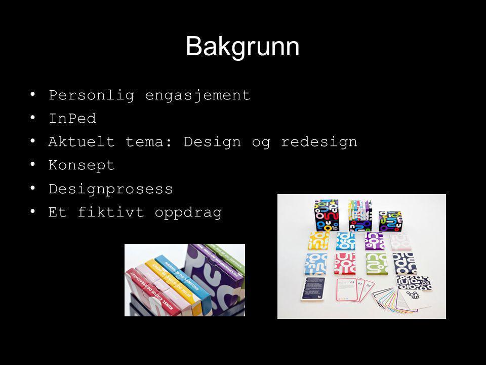 Bakgrunn Personlig engasjement InPed Aktuelt tema: Design og redesign