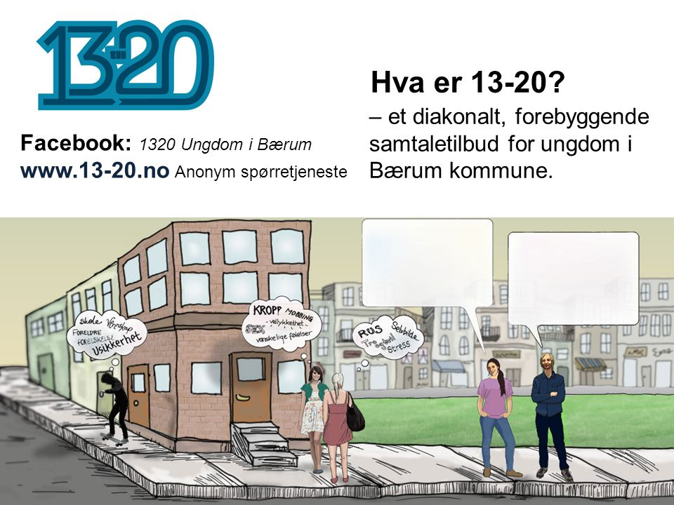 Hva er 13-20 – et diakonalt, forebyggende samtaletilbud for ungdom i Bærum kommune. Facebook: 1320 Ungdom i Bærum.