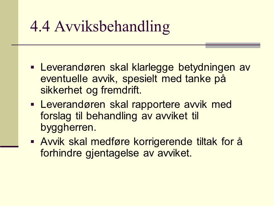 4.4 Avviksbehandling Leverandøren skal klarlegge betydningen av eventuelle avvik, spesielt med tanke på sikkerhet og fremdrift.