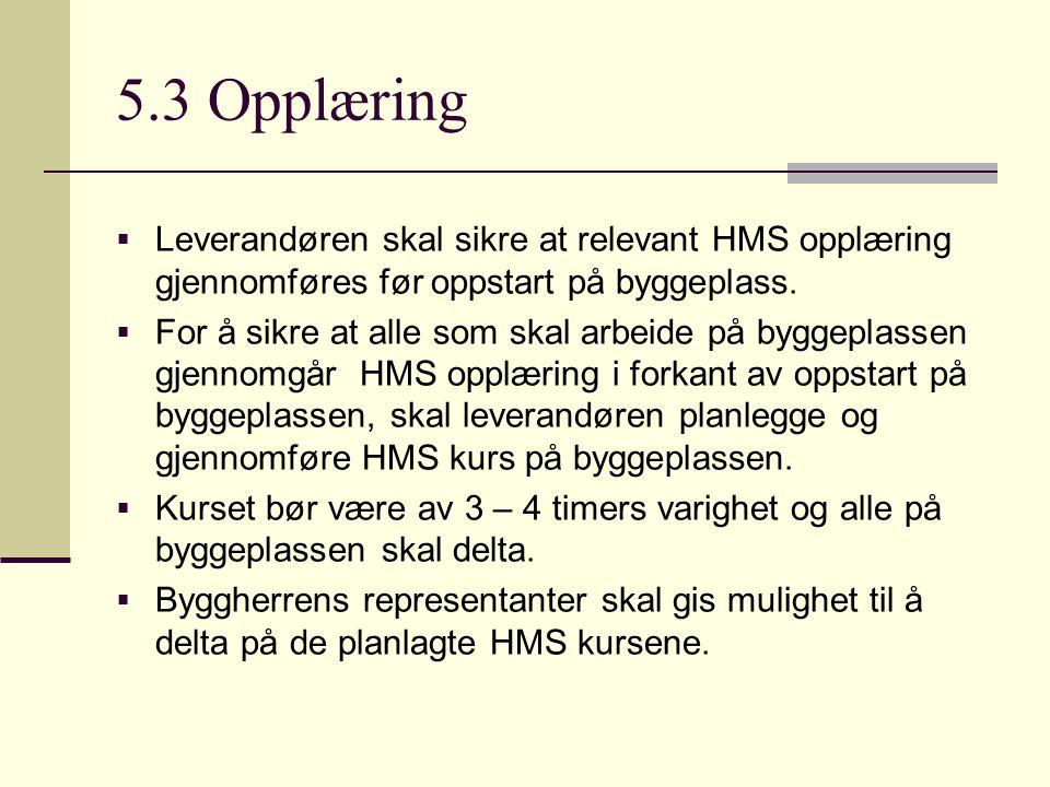 5.3 Opplæring Leverandøren skal sikre at relevant HMS opplæring gjennomføres før oppstart på byggeplass.