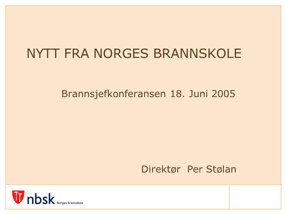 NYTT FRA NORGES BRANNSKOLE Brannsjefkonferansen 18. Juni 2005