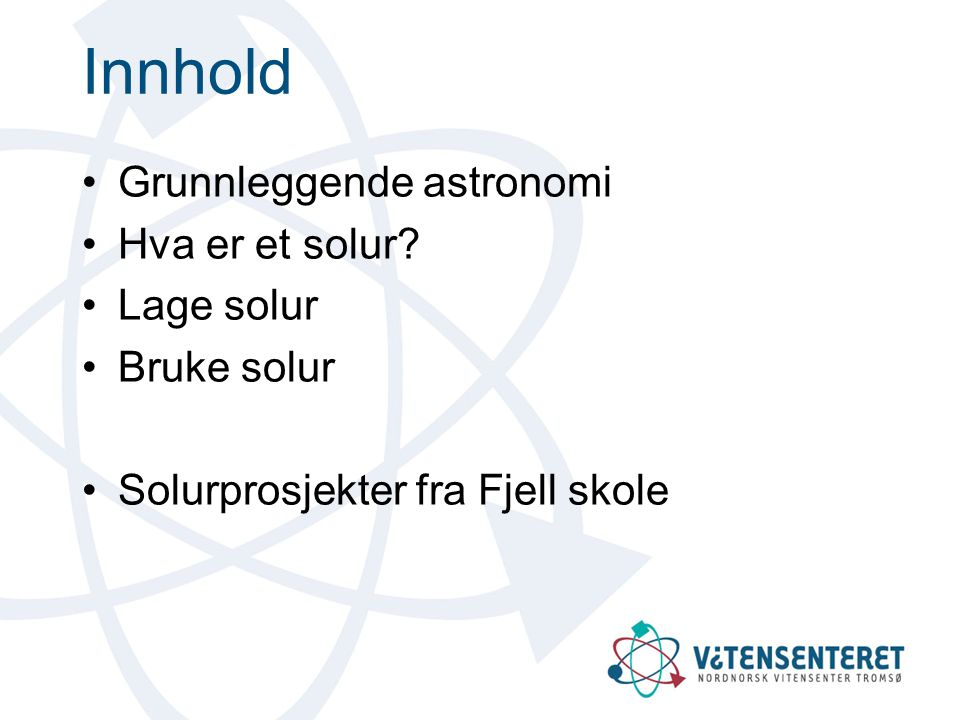 Innhold Grunnleggende astronomi Hva er et solur Lage solur