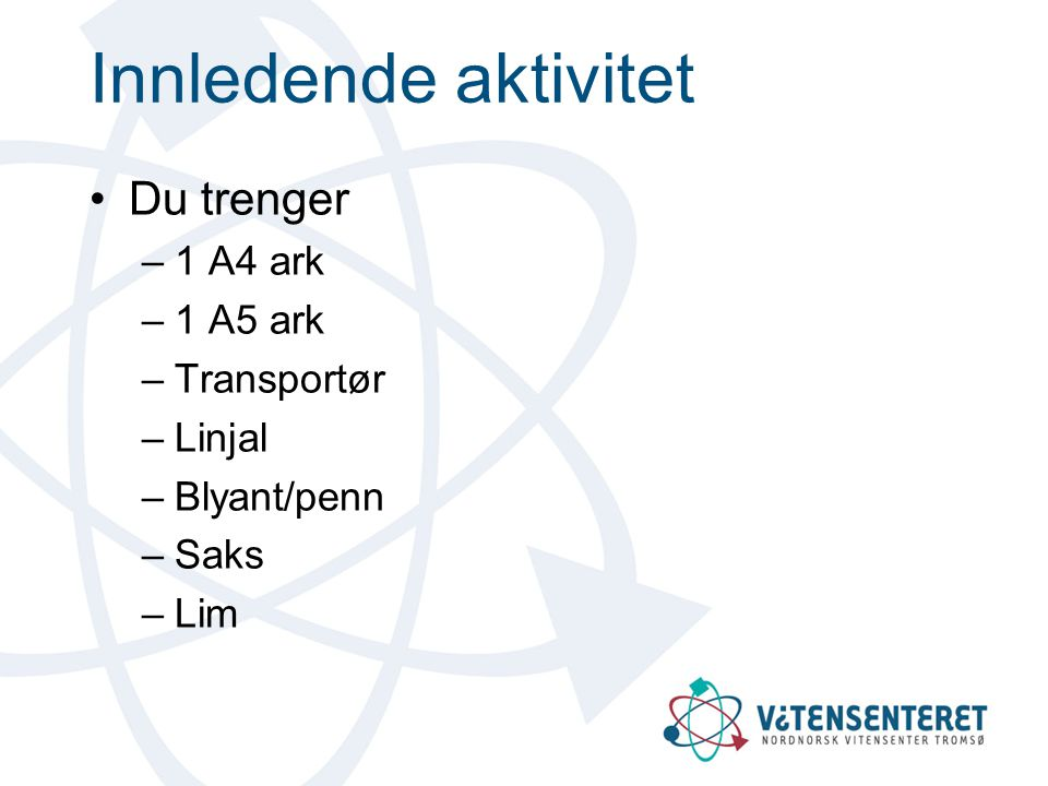 Innledende aktivitet Du trenger 1 A4 ark 1 A5 ark Transportør Linjal