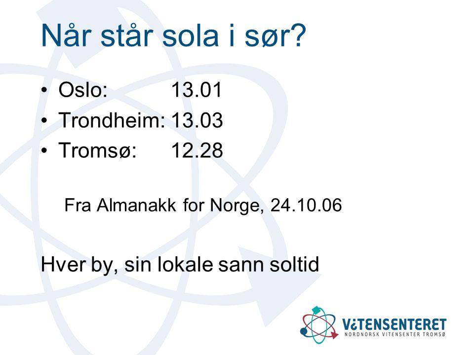 Når står sola i sør Oslo: 13.01 Trondheim: 13.03 Tromsø: 12.28