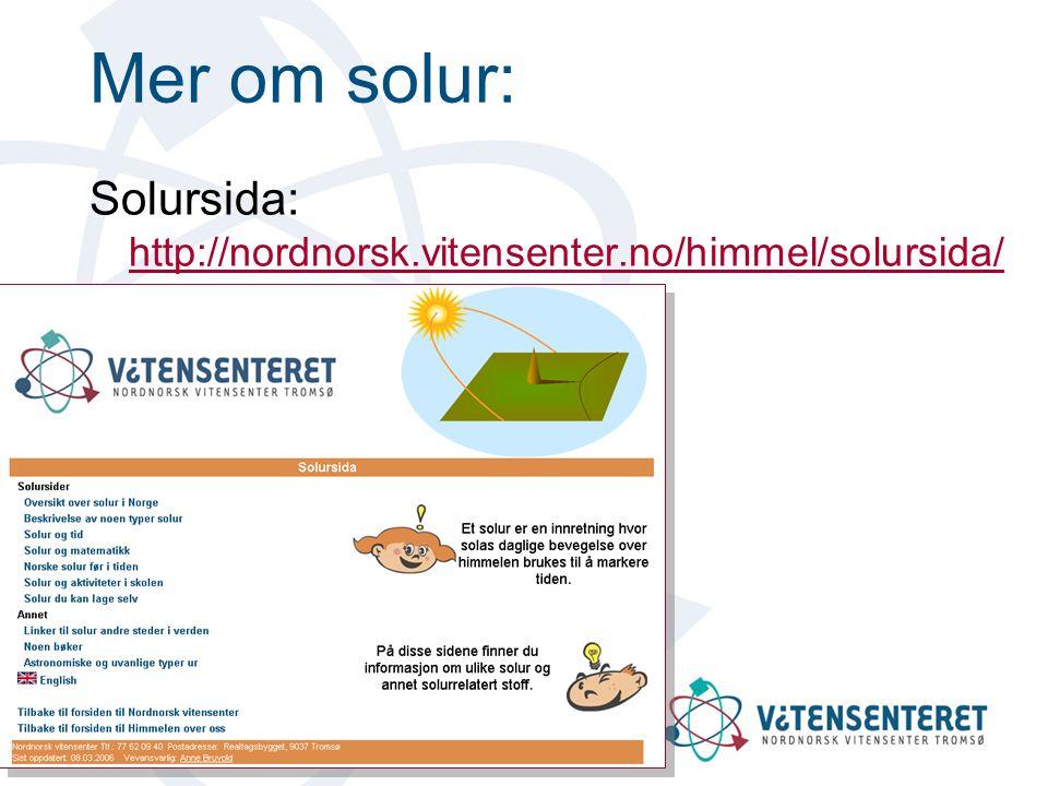 Mer om solur: Solursida: http://nordnorsk.vitensenter.no/himmel/solursida/ Link til den engelske sida under Solur du kan lage selv