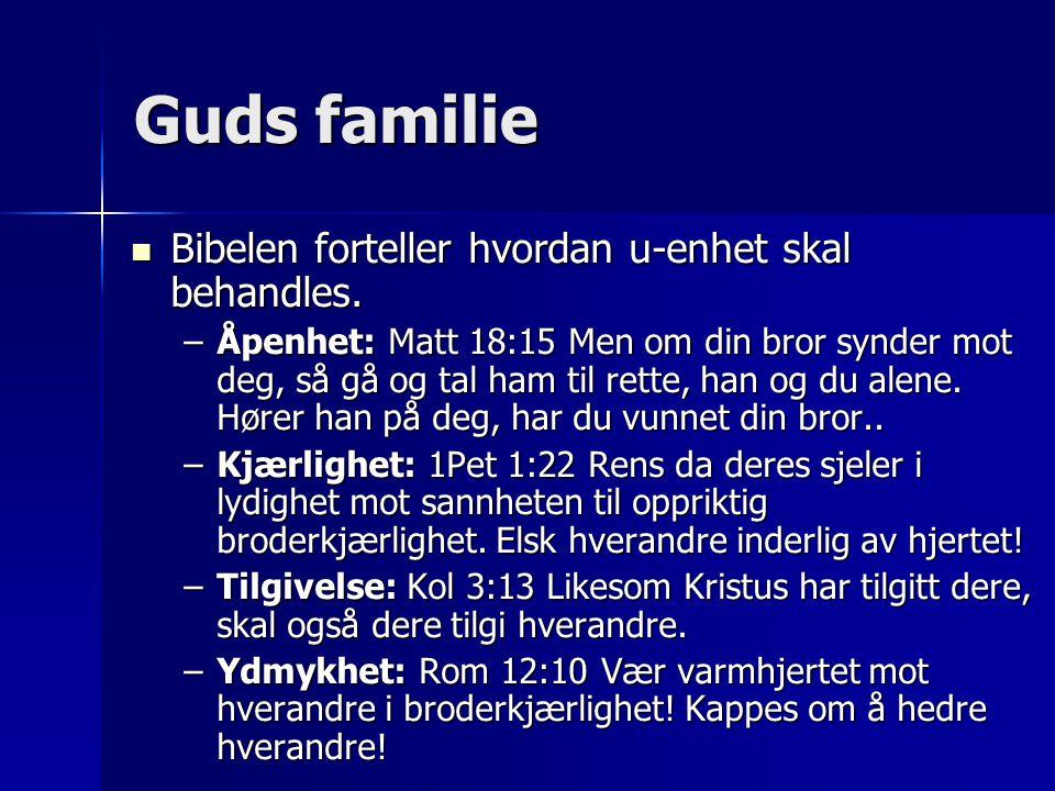 Guds familie Bibelen forteller hvordan u-enhet skal behandles.