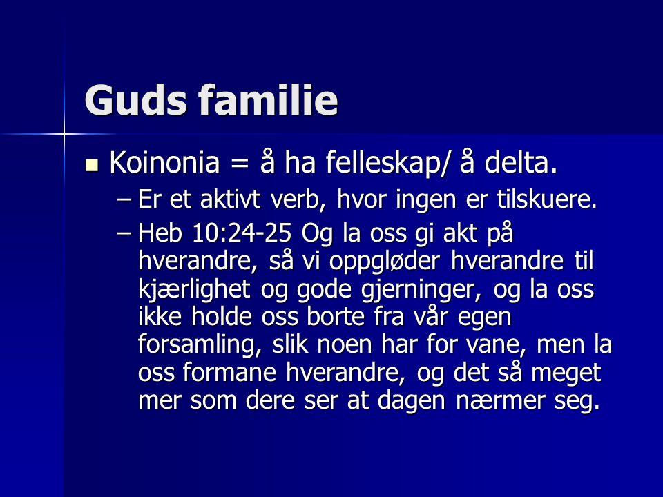Guds familie Koinonia = å ha felleskap/ å delta.
