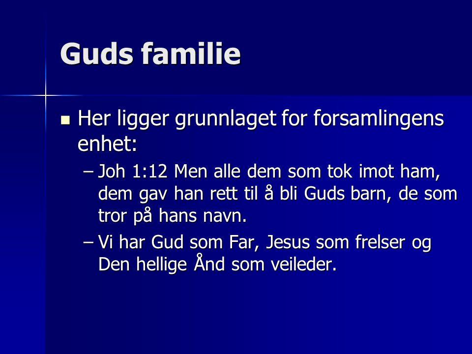 Guds familie Her ligger grunnlaget for forsamlingens enhet: