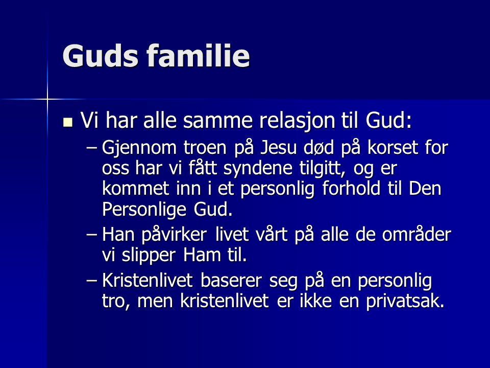 Guds familie Vi har alle samme relasjon til Gud: