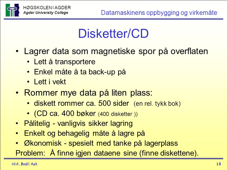 Disketter/CD Lagrer data som magnetiske spor på overflaten