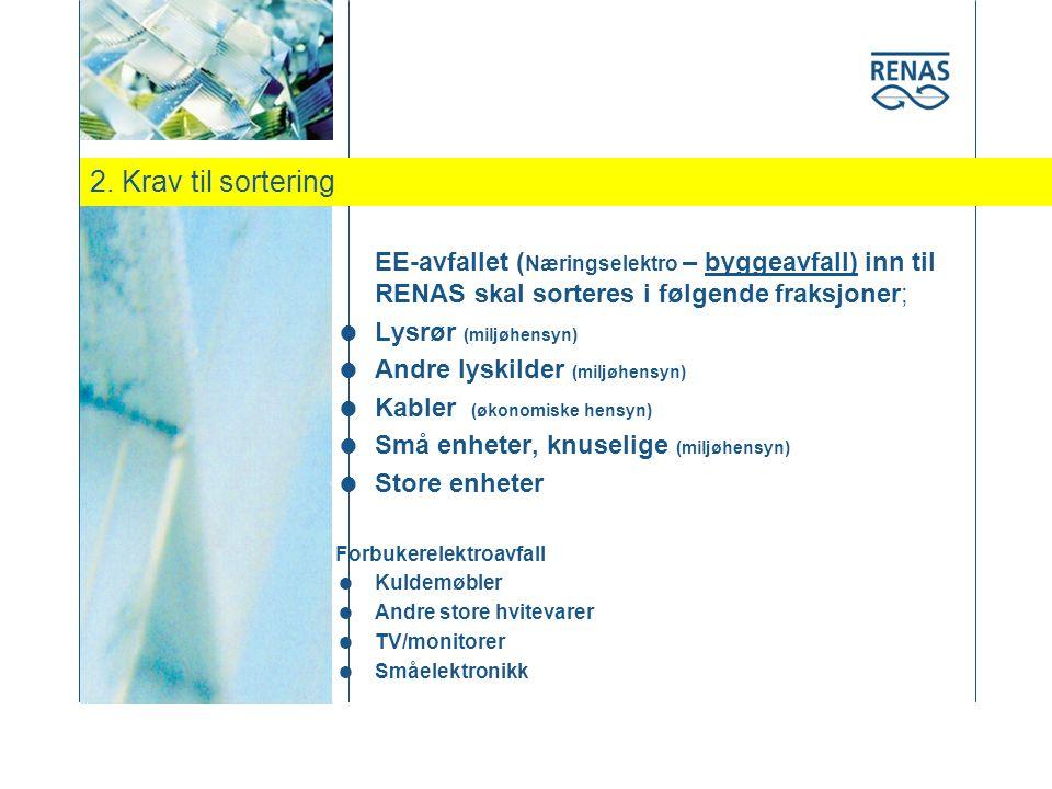 2. Krav til sortering EE-avfallet (Næringselektro – byggeavfall) inn til RENAS skal sorteres i følgende fraksjoner;
