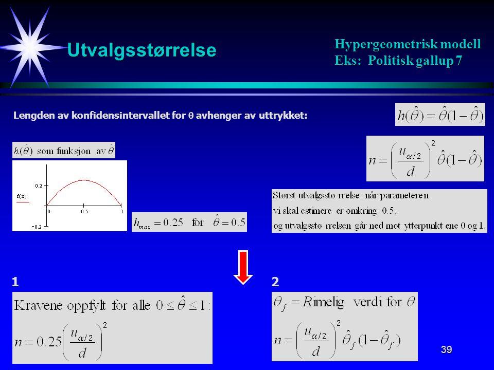 Utvalgsstørrelse Hypergeometrisk modell Eks: Politisk gallup 7 1 2