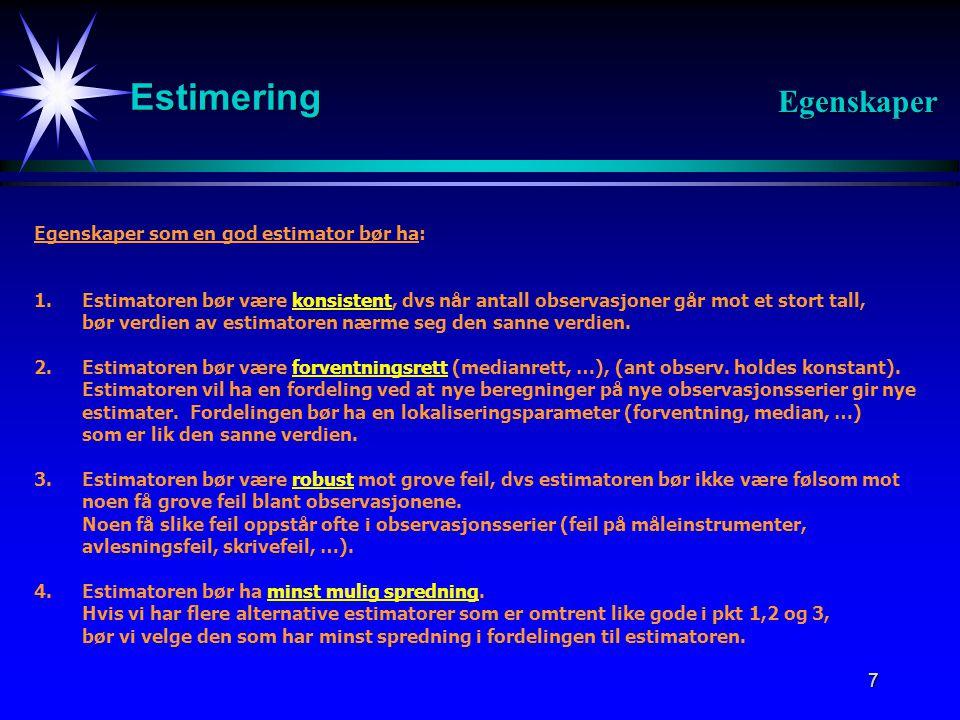 Estimering Egenskaper Egenskaper som en god estimator bør ha: