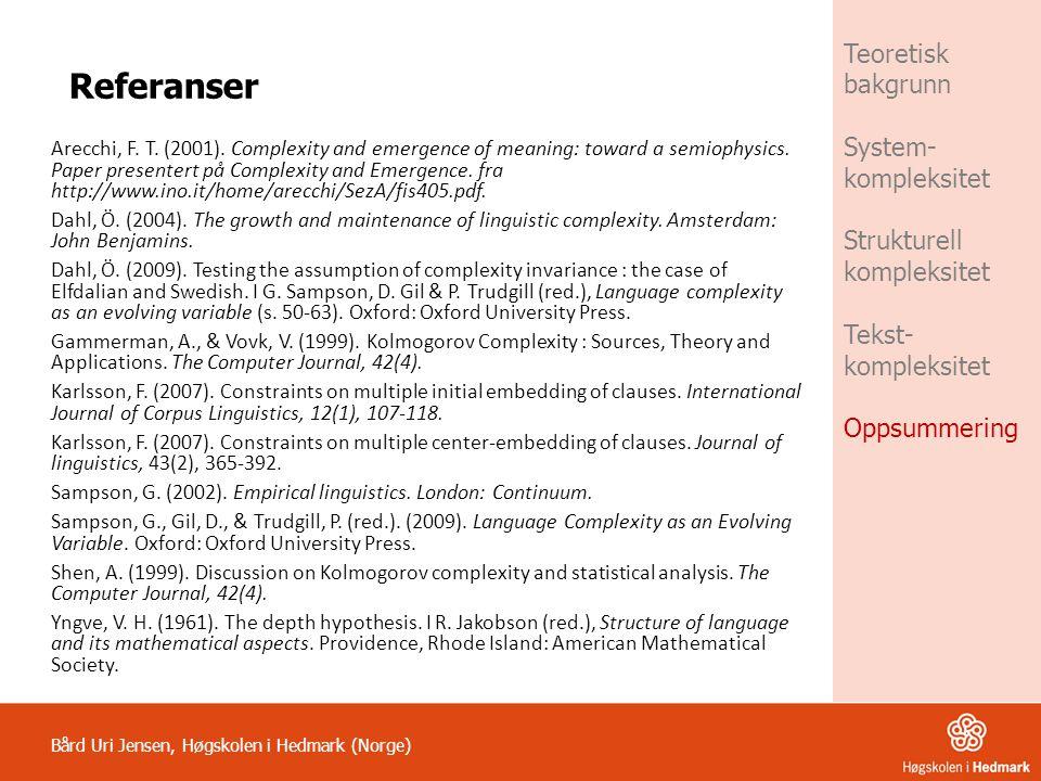 Teoretisk bakgrunn System-kompleksitet Strukturell kompleksitet Tekst-kompleksitet Oppsummering