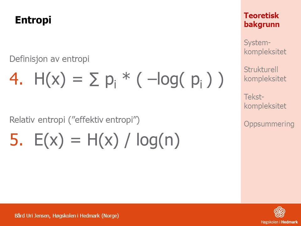 H(x) = ∑ pi * ( –log( pi ) ) E(x) = H(x) / log(n) Entropi