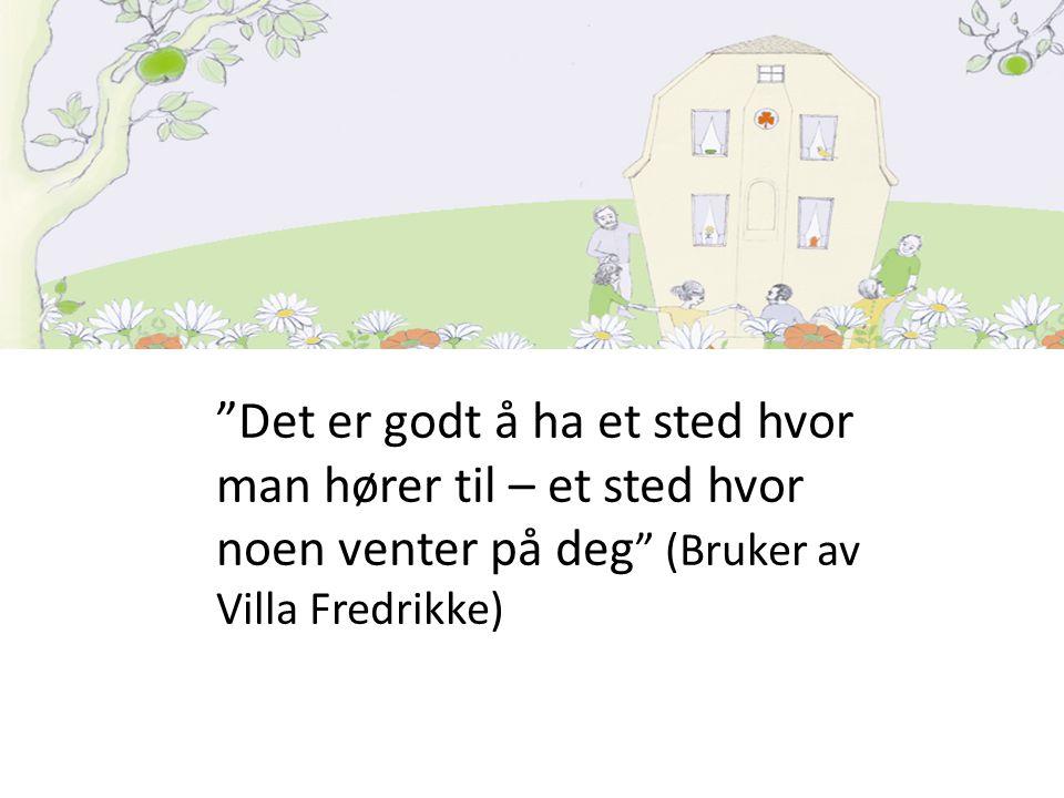Det er godt å ha et sted hvor man hører til – et sted hvor noen venter på deg (Bruker av Villa Fredrikke)