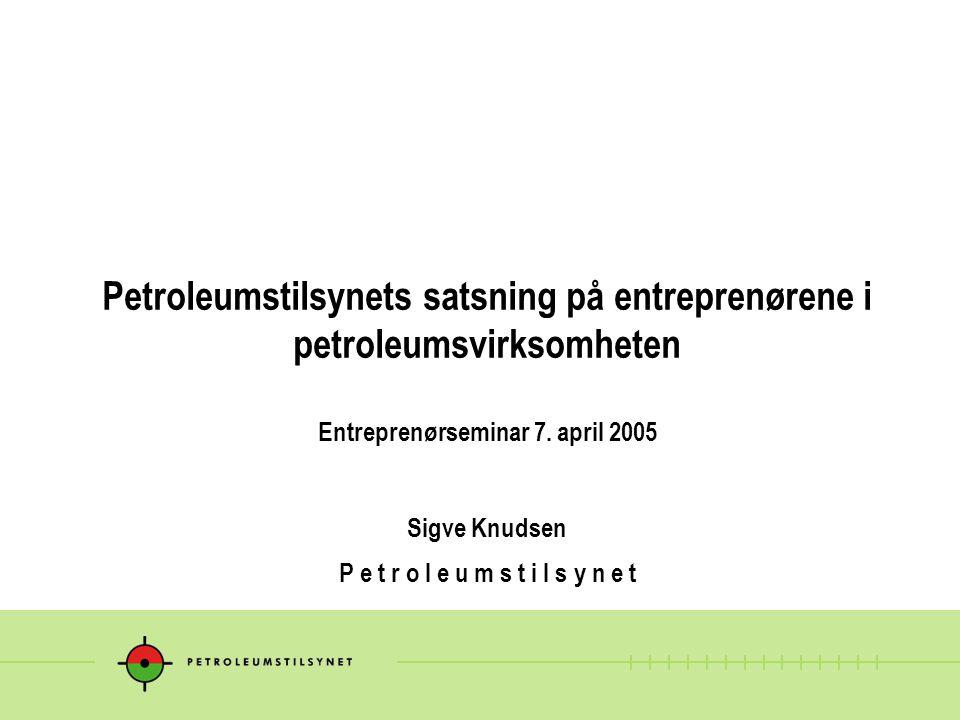 Petroleumstilsynets satsning på entreprenørene i petroleumsvirksomheten Entreprenørseminar 7.