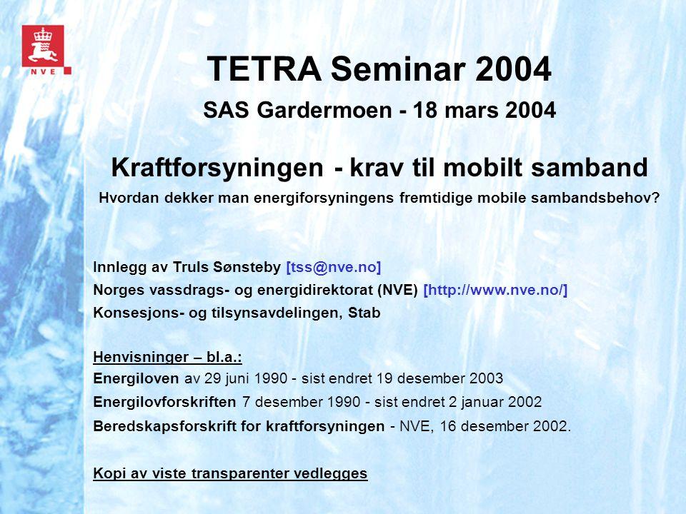 TETRA Seminar 2004 SAS Gardermoen - 18 mars 2004 Kraftforsyningen - krav til mobilt samband Hvordan dekker man energiforsyningens fremtidige mobile sambandsbehov