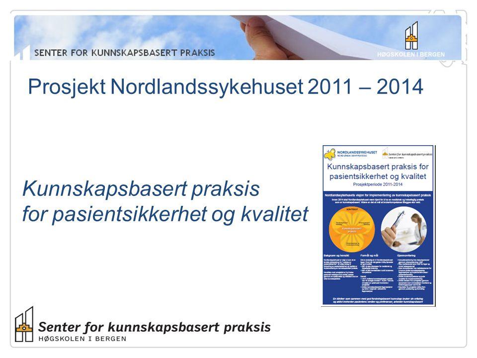 Prosjekt Nordlandssykehuset 2011 – 2014 Kunnskapsbasert praksis for pasientsikkerhet og kvalitet