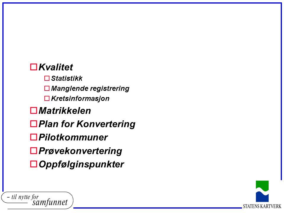Kvalitet Matrikkelen Plan for Konvertering Pilotkommuner