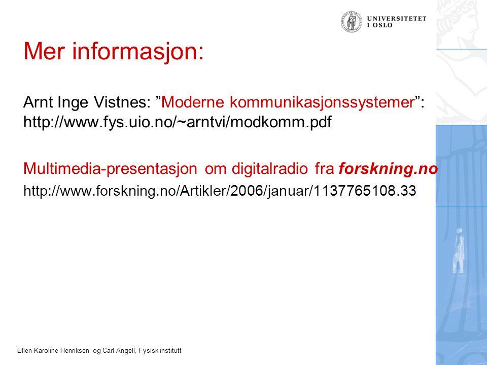 Mer informasjon: Arnt Inge Vistnes: Moderne kommunikasjonssystemer : http://www.fys.uio.no/~arntvi/modkomm.pdf.