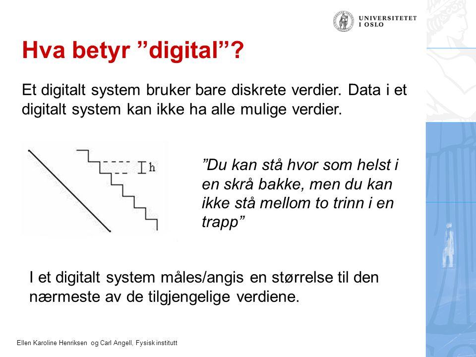 Hva betyr digital Et digitalt system bruker bare diskrete verdier. Data i et digitalt system kan ikke ha alle mulige verdier.