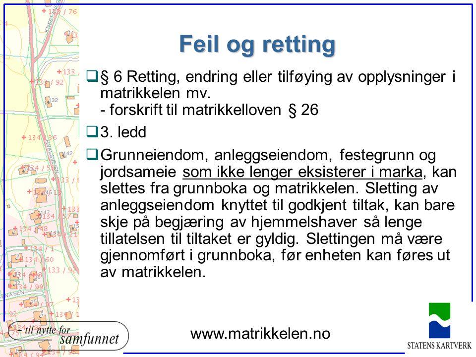 Feil og retting § 6 Retting, endring eller tilføying av opplysninger i matrikkelen mv. - forskrift til matrikkelloven § 26.