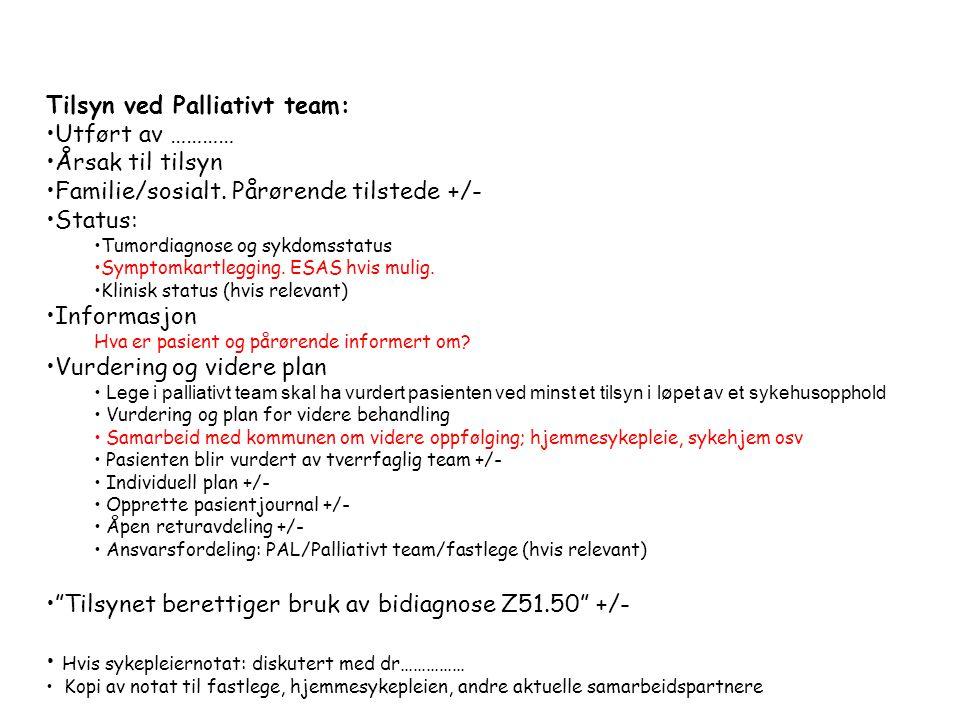 Tilsyn ved Palliativt team: Utført av ………… Årsak til tilsyn