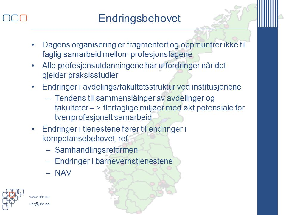 Endringsbehovet Dagens organisering er fragmentert og oppmuntrer ikke til faglig samarbeid mellom profesjonsfagene.