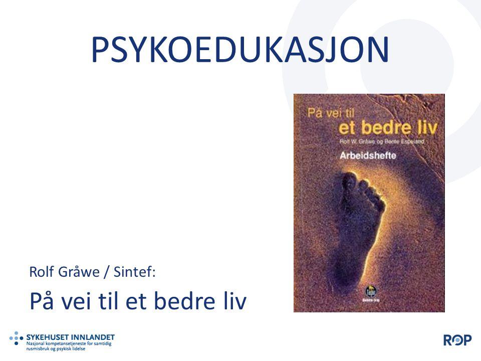 PSYKOEDUKASJON Rolf Gråwe / Sintef: På vei til et bedre liv